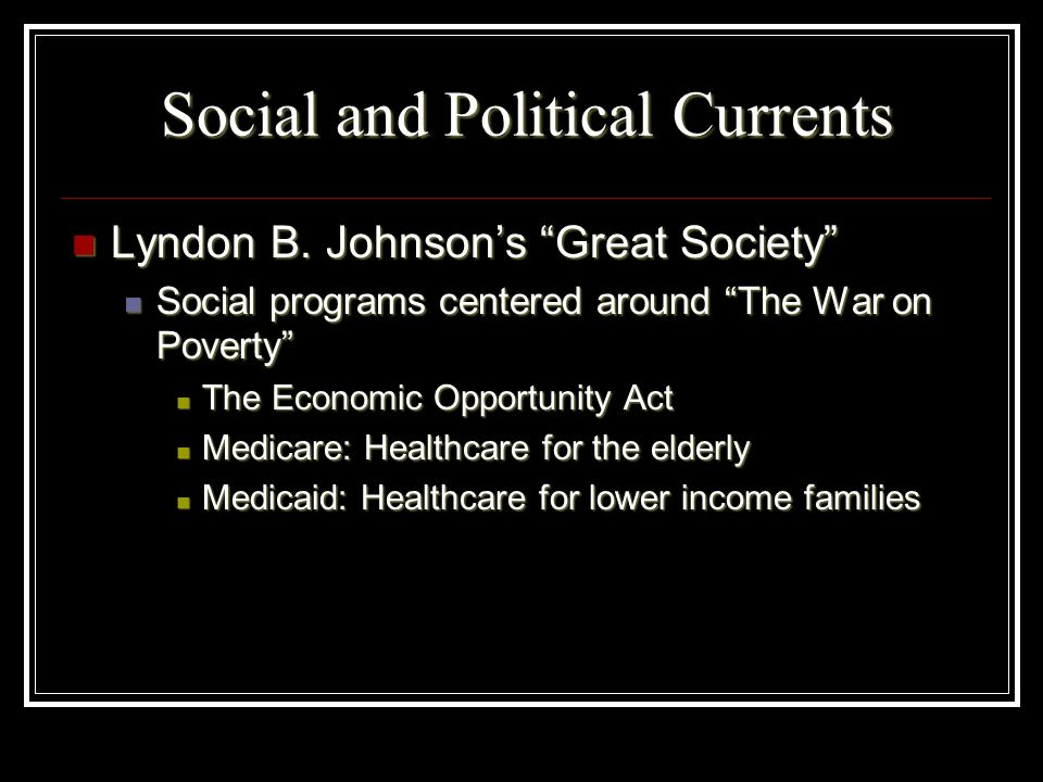 Social and Political Currents Lyndon B. Johnsons Great Society Lyndon B. Johnsons Great Society Social programs centered around The War on Poverty Soc