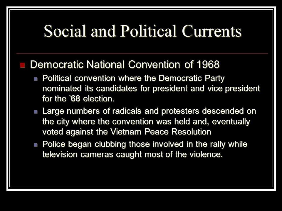 Social and Political Currents Democratic National Convention of 1968 Democratic National Convention of 1968 Political convention where the Democratic