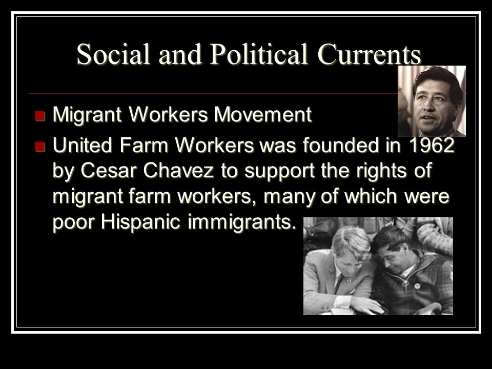 Social and Political Currents Migrant Workers Movement Migrant Workers Movement United Farm Workers was founded in 1962 by Cesar Chavez to support the