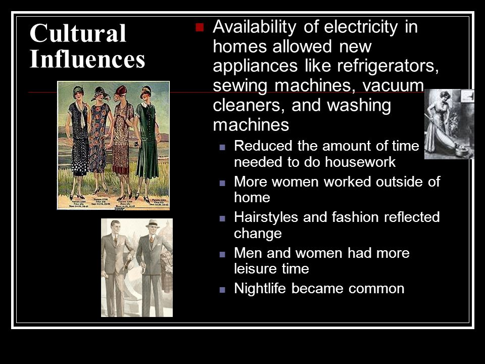 Cultural Influences Availability of electricity in homes allowed new appliances like refrigerators, sewing machines, vacuum cleaners, and washing mach