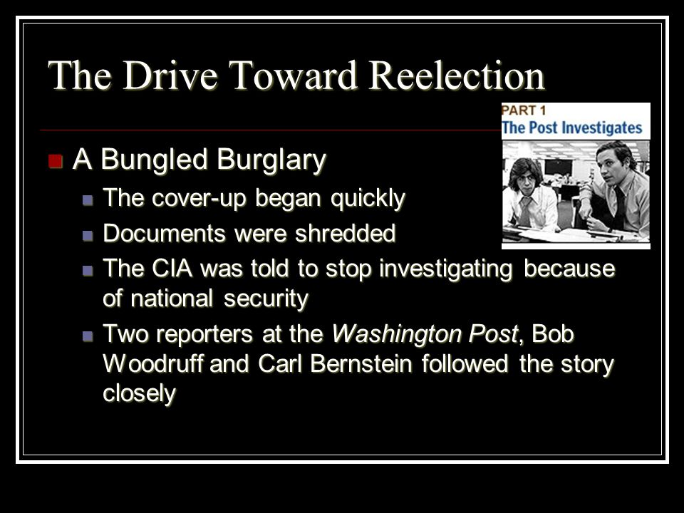 The Drive Toward Reelection A Bungled Burglary A Bungled Burglary The cover-up began quickly The cover-up began quickly Documents were shredded Docume