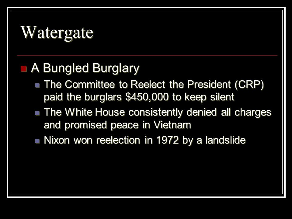 Watergate A Bungled Burglary A Bungled Burglary The Committee to Reelect the President (CRP) paid the burglars $450,000 to keep silent The Committee t