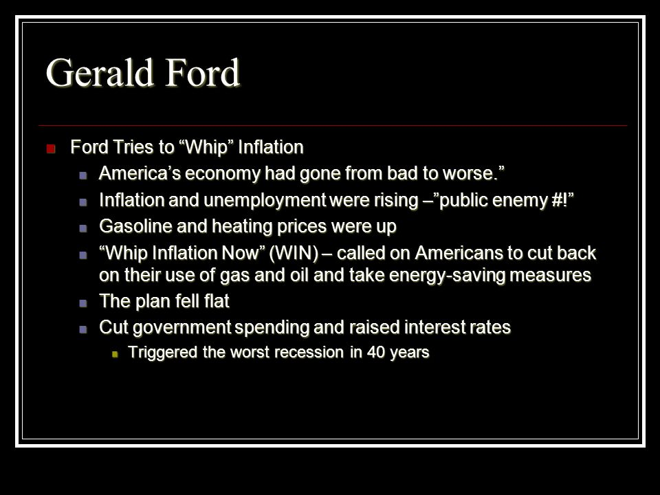 Gerald Ford Ford Tries to Whip Inflation Ford Tries to Whip Inflation Americas economy had gone from bad to worse. Americas economy had gone from bad