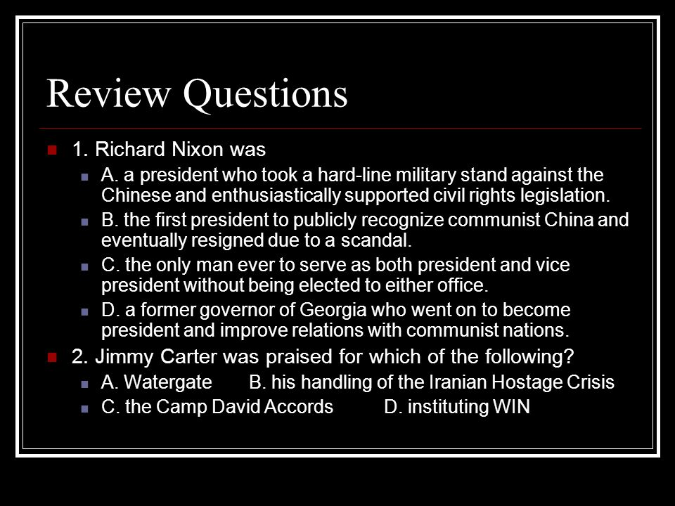 Review Questions 1. Richard Nixon was A. a president who took a hard-line military stand against the Chinese and enthusiastically supported civil righ