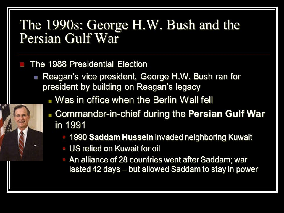 The 1990s: George H.W. Bush and the Persian Gulf War The 1988 Presidential Election The 1988 Presidential Election Reagans vice president, George H.W.