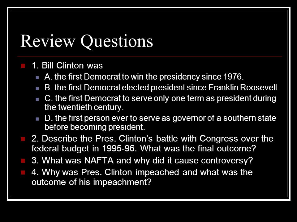 Review Questions 1. Bill Clinton was A. the first Democrat to win the presidency since 1976. B. the first Democrat elected president since Franklin Ro