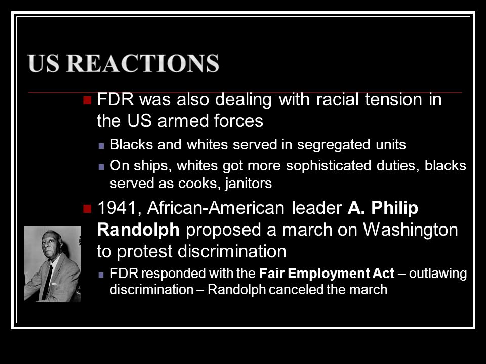 FDR was also dealing with racial tension in the US armed forces Blacks and whites served in segregated units On ships, whites got more sophisticated d