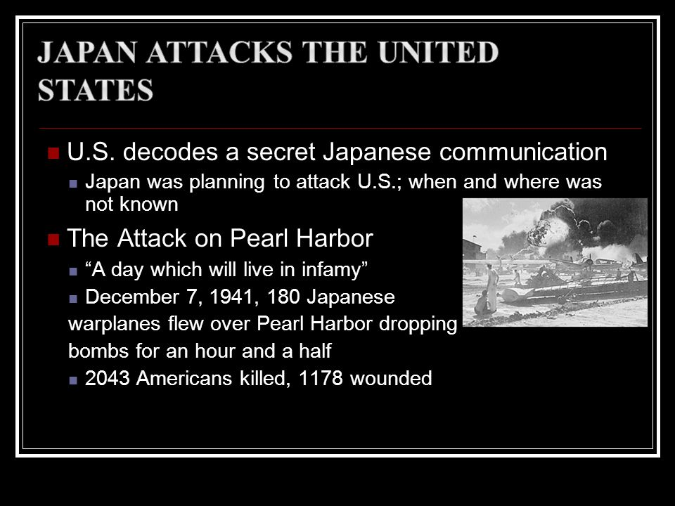 U.S. decodes a secret Japanese communication Japan was planning to attack U.S.; when and where was not known The Attack on Pearl Harbor A day which wi