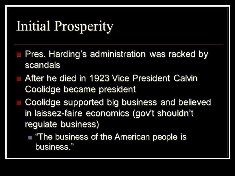 Initial Prosperity Pres. Hardings administration was racked by scandals Pres. Hardings administration was racked by scandals After he died in 1923 Vic