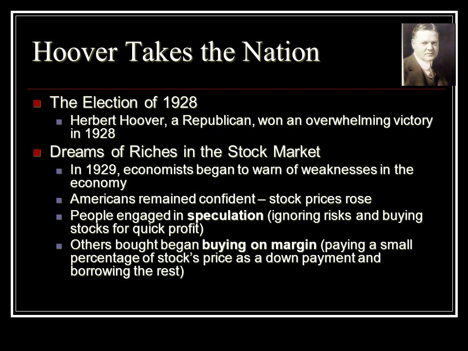 Hoover Takes the Nation The Election of 1928 The Election of 1928 Herbert Hoover, a Republican, won an overwhelming victory in 1928 Herbert Hoover, a