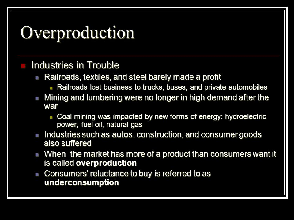 Overproduction Industries in Trouble Industries in Trouble Railroads, textiles, and steel barely made a profit Railroads, textiles, and steel barely m