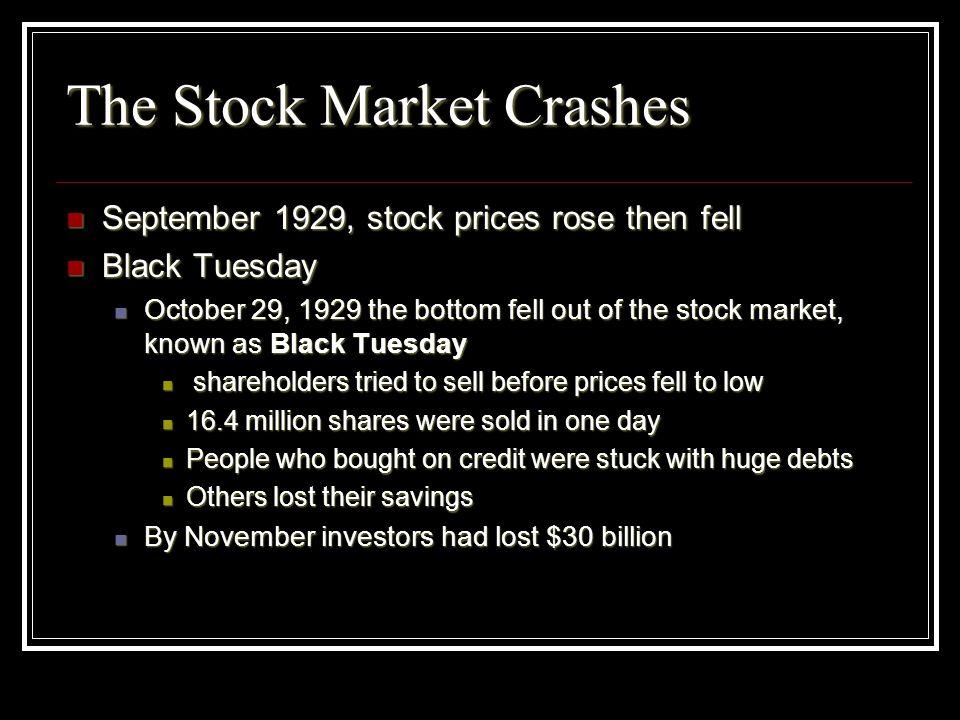 The Stock Market Crashes September 1929, stock prices rose then fell September 1929, stock prices rose then fell Black Tuesday Black Tuesday October 2