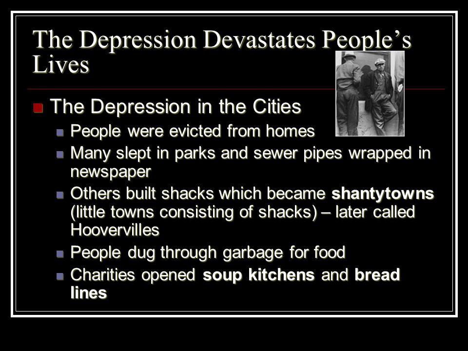 The Depression Devastates Peoples Lives The Depression in the Cities The Depression in the Cities People were evicted from homes People were evicted f