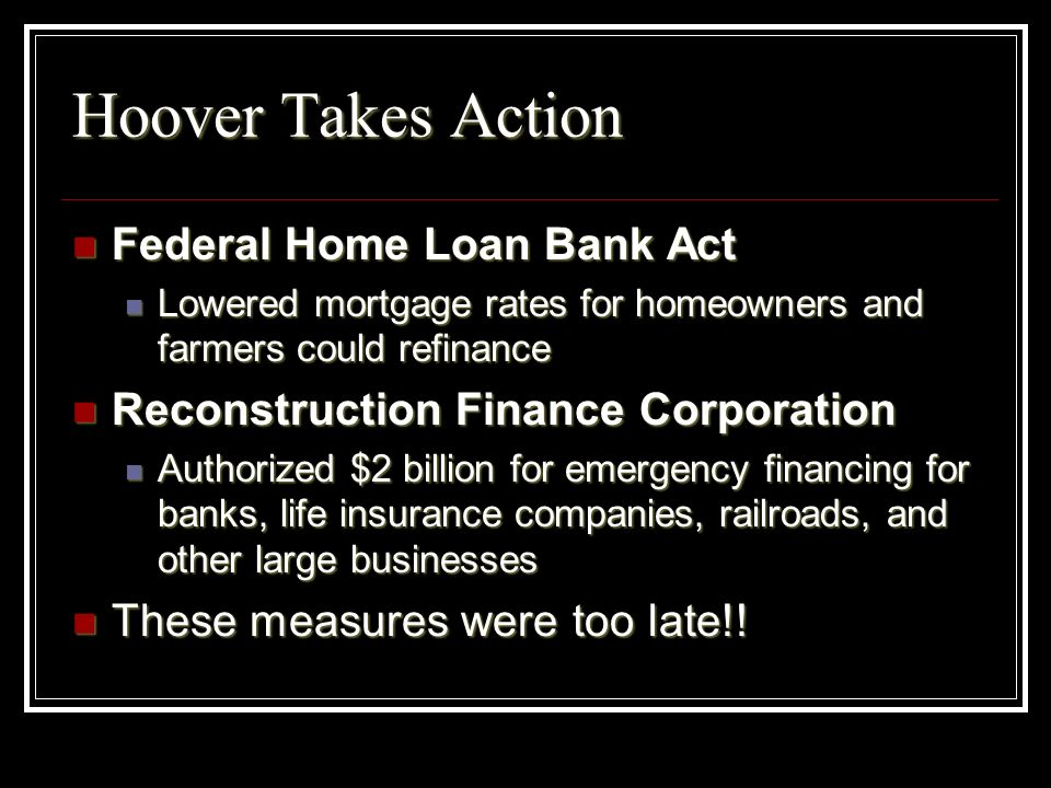 Hoover Takes Action Federal Home Loan Bank Act Federal Home Loan Bank Act Lowered mortgage rates for homeowners and farmers could refinance Lowered mo