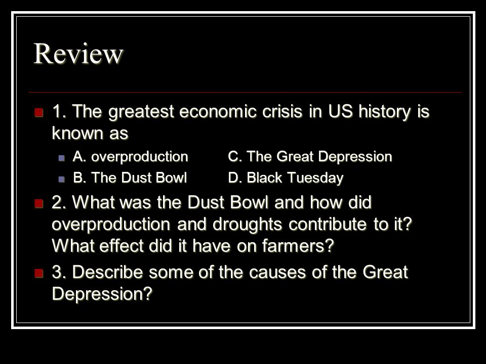 Review 1. The greatest economic crisis in US history is known as 1. The greatest economic crisis in US history is known as A. overproductionC. The Gre
