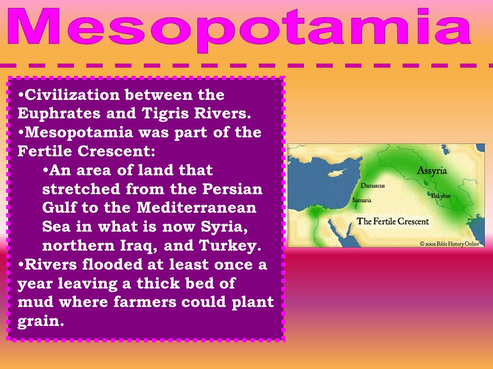 Civilization between the Euphrates and Tigris Rivers.