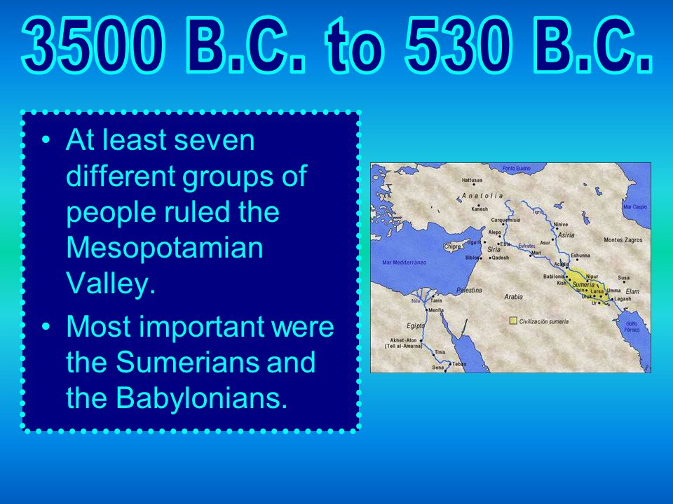 At least seven different groups of people ruled the Mesopotamian Valley.