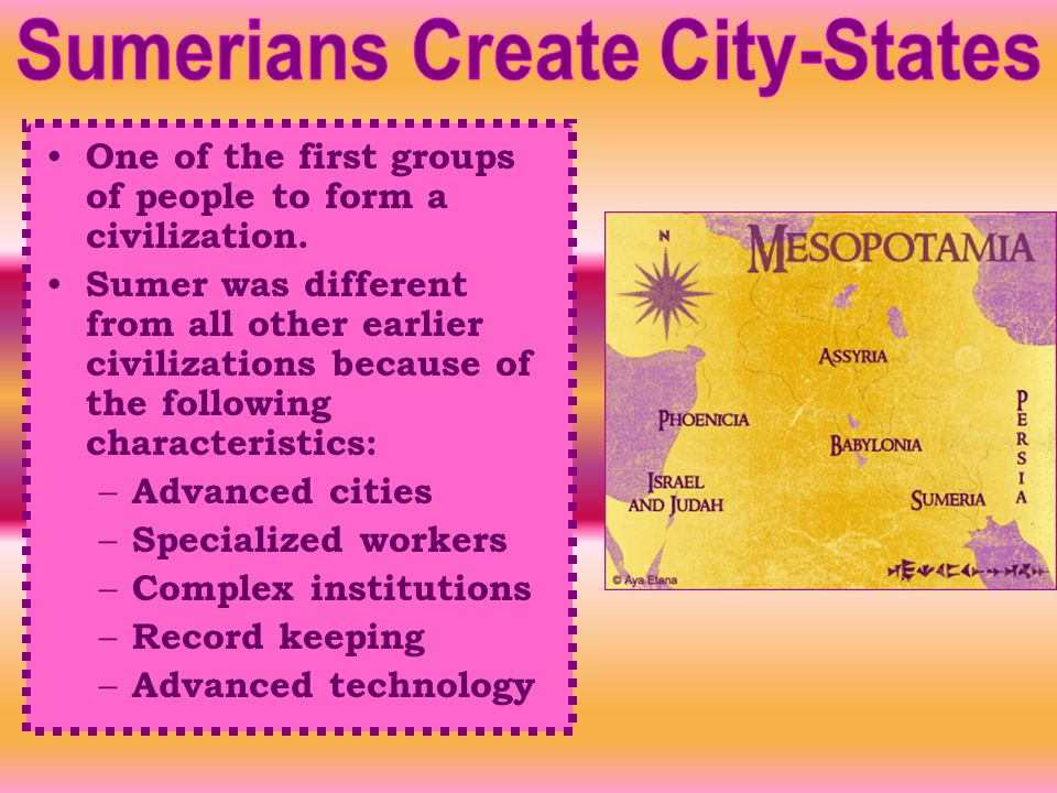 One of the first groups of people to form a civilization. Sumer was different from all other earlier civilizations because of the following characteri