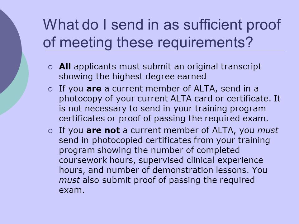 What do I send in as sufficient proof of meeting these requirements? All applicants must submit an original transcript showing the highest degree earn