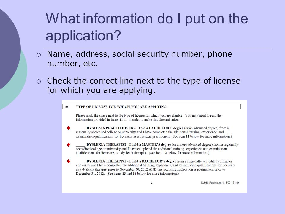 What information do I put on the application? Name, address, social security number, phone number, etc. Check the correct line next to the type of lic