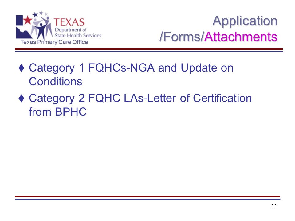 Texas Primary Care Office 11 Application /Forms/Attachments Category 1 FQHCs-NGA and Update on Conditions Category 2 FQHC LAs-Letter of Certification