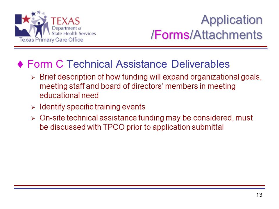 Texas Primary Care Office 13 Application /Forms/Attachments Form C Technical Assistance Deliverables Brief description of how funding will expand orga