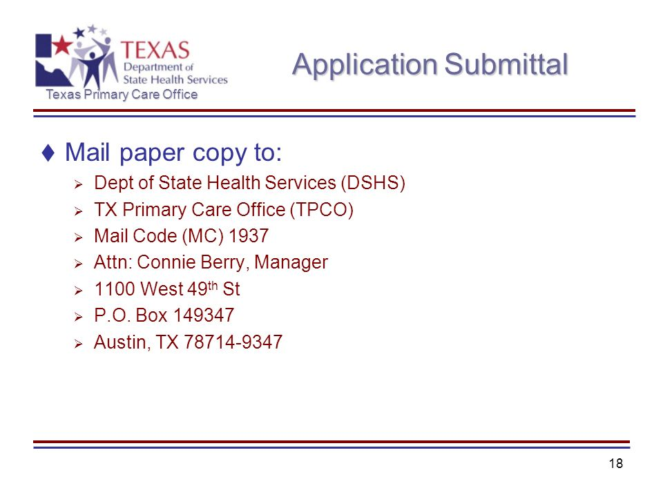 Texas Primary Care Office 18 Application Submittal Mail paper copy to: Dept of State Health Services (DSHS) TX Primary Care Office (TPCO) Mail Code (M