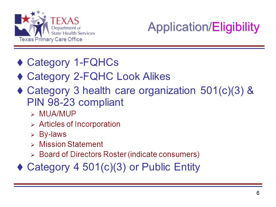 Texas Primary Care Office 6 Application/Eligibility Category 1-FQHCs Category 2-FQHC Look Alikes Category 3 health care organization 501(c)(3) & PIN 9