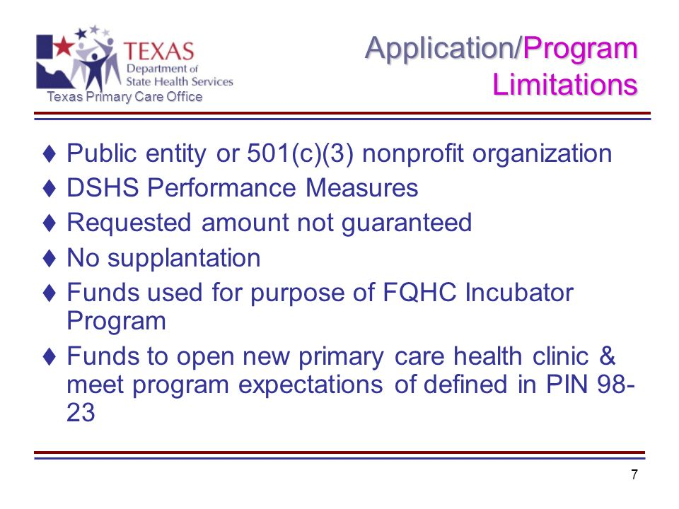 Texas Primary Care Office 7 Application/Program Limitations Public entity or 501(c)(3) nonprofit organization DSHS Performance Measures Requested amou
