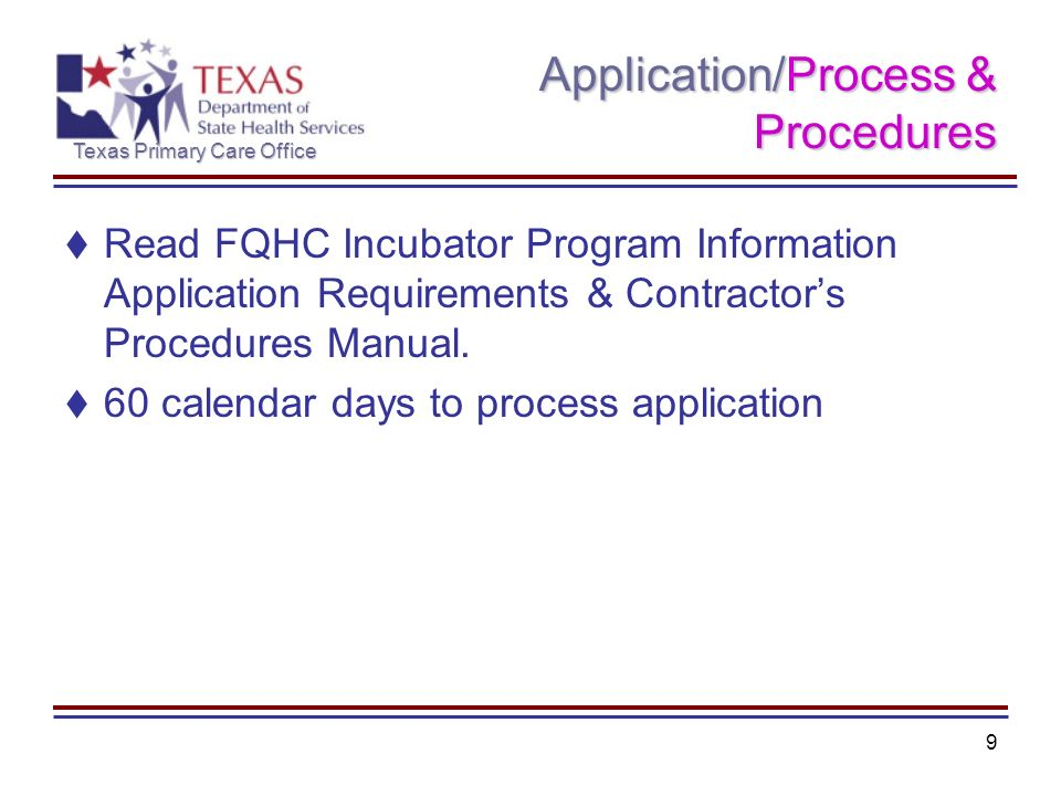 Texas Primary Care Office 9 Application/Process & Procedures Read FQHC Incubator Program Information Application Requirements & Contractors Procedures