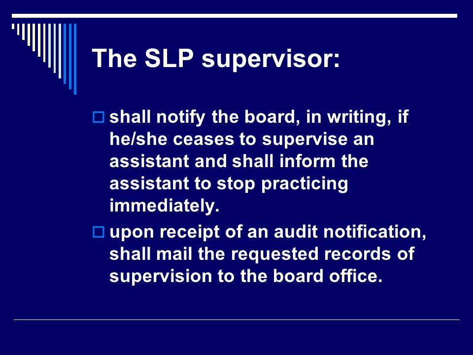 shall notify the board, in writing, if he/she ceases to supervise an assistant and shall inform the assistant to stop practicing immediately. upon rec