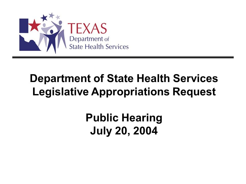 Department of State Health Services Legislative Appropriations Request Public Hearing July 20, 2004