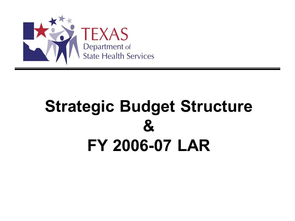 Strategic Budget Structure & FY 2006-07 LAR