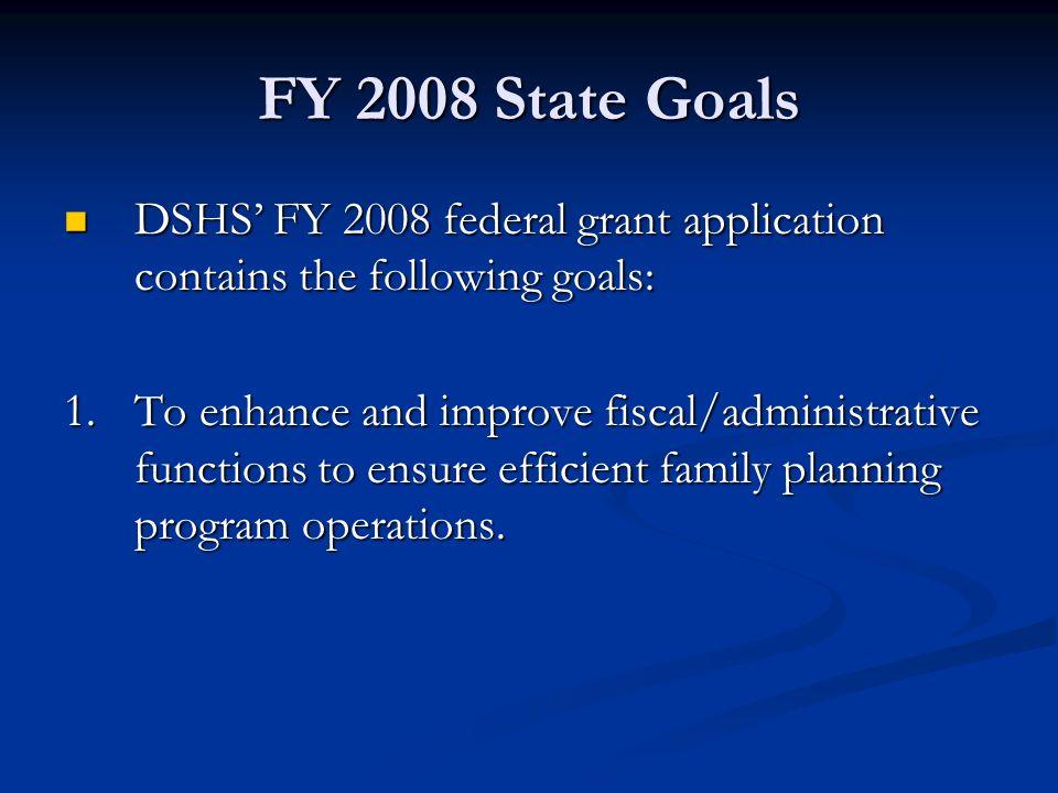 FY 2008 State Goals DSHS FY 2008 federal grant application contains the following goals: DSHS FY 2008 federal grant application contains the following