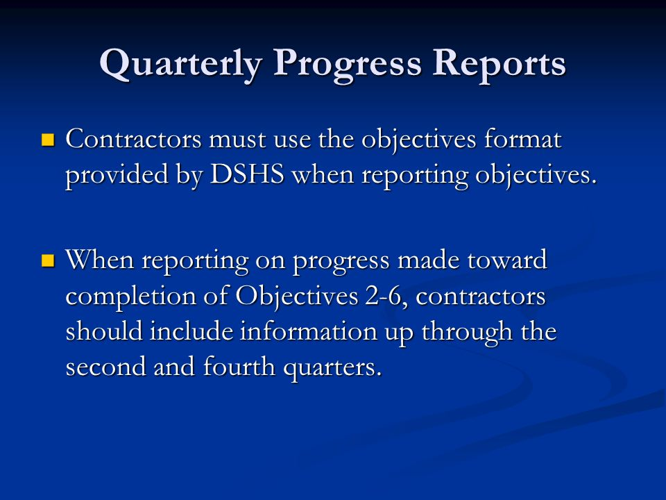 Quarterly Progress Reports Contractors must use the objectives format provided by DSHS when reporting objectives. Contractors must use the objectives