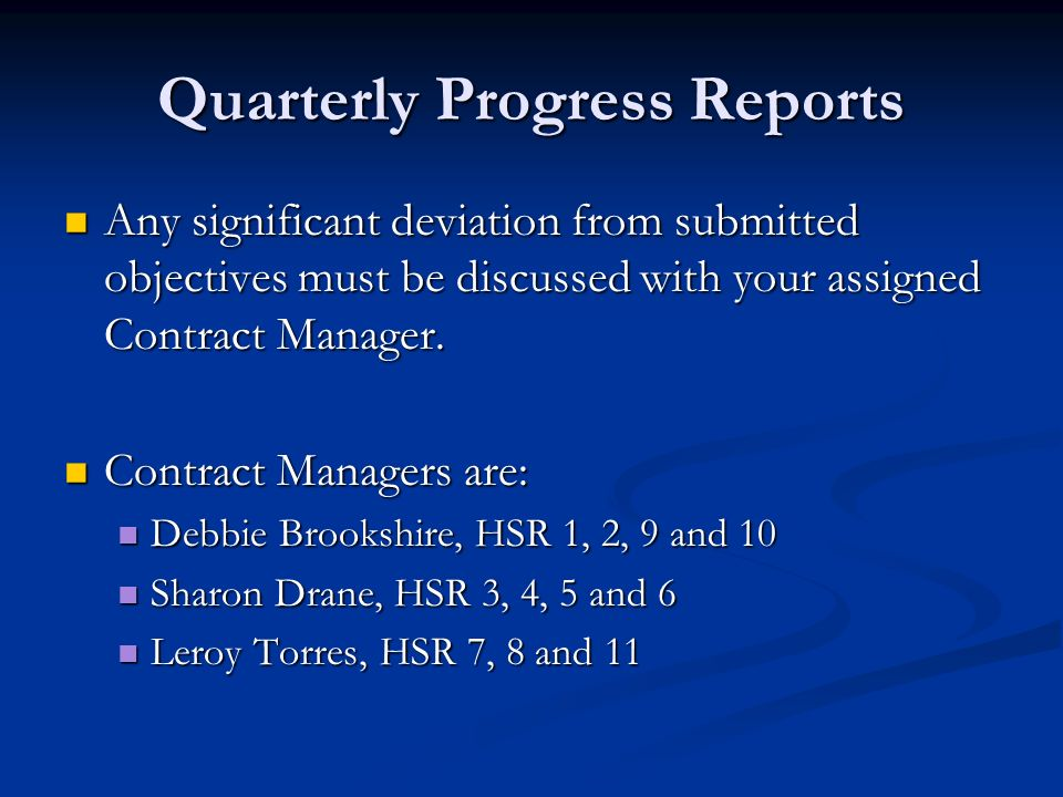 Quarterly Progress Reports Any significant deviation from submitted objectives must be discussed with your assigned Contract Manager. Any significant