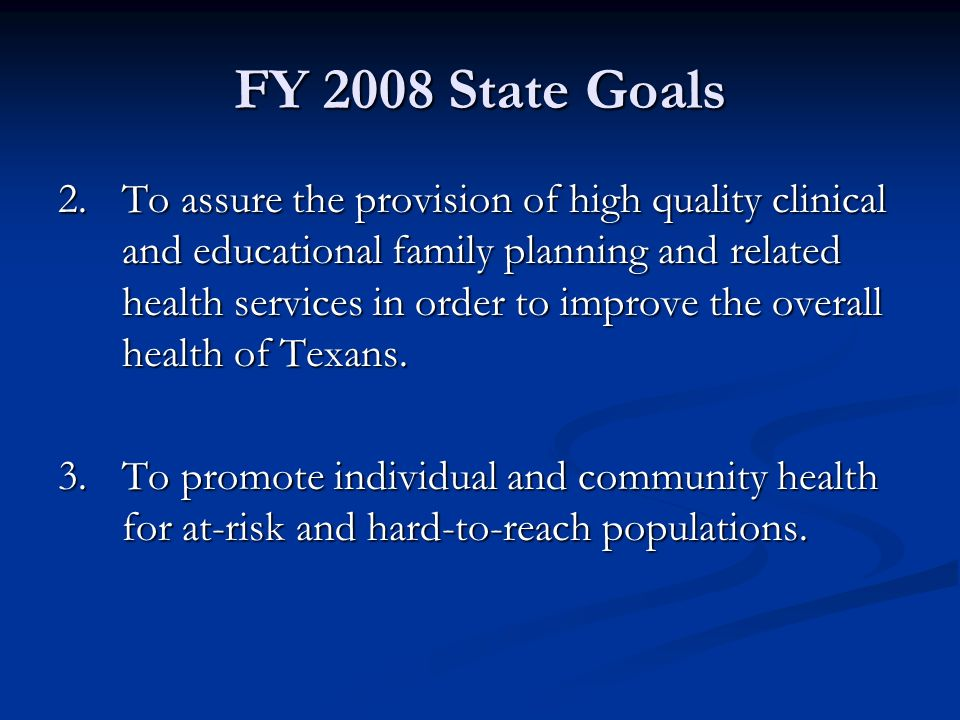 FY 2008 State Goals 2.To assure the provision of high quality clinical and educational family planning and related health services in order to improve