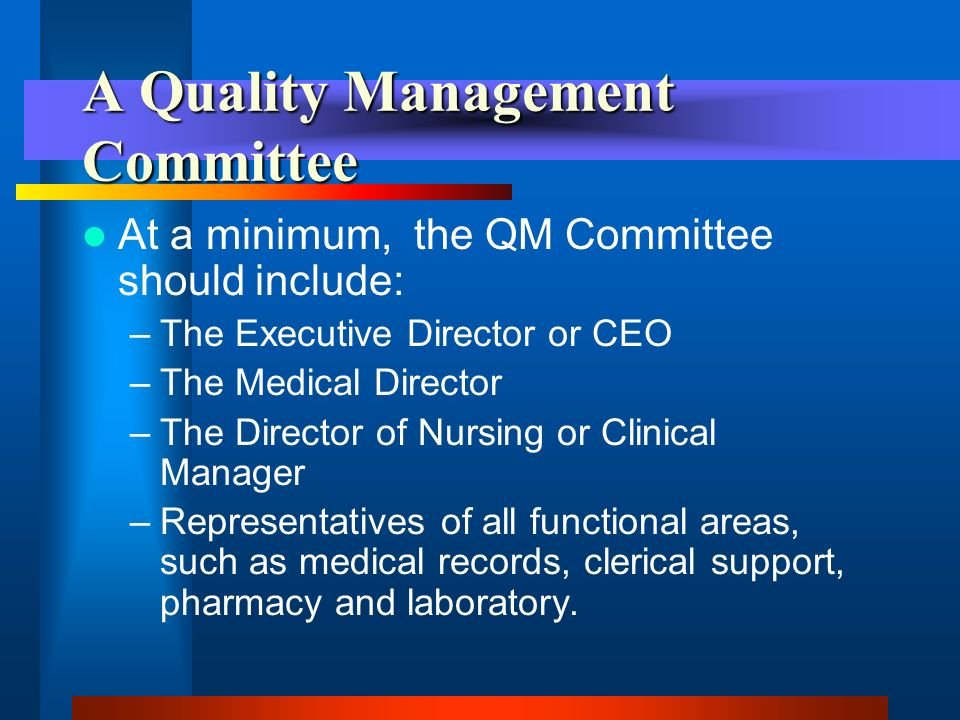 Quality Management Committee The role of the Quality Management Committee is to monitor all aspects of service delivery.