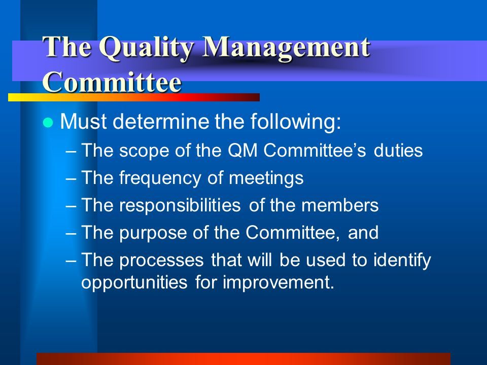 The Quality Management Committee Must identify other members of the agency that will be involved in quality assurance activities and how they will relate to the QM Committee.