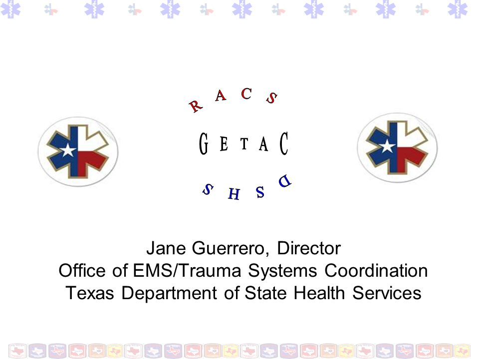 Governors EMS & Trauma Advisory Council Established in Statute Health & Safety Code, Chapter 773-Emergency Medical Services Texas Administrative Code (TAC), Chapter 157