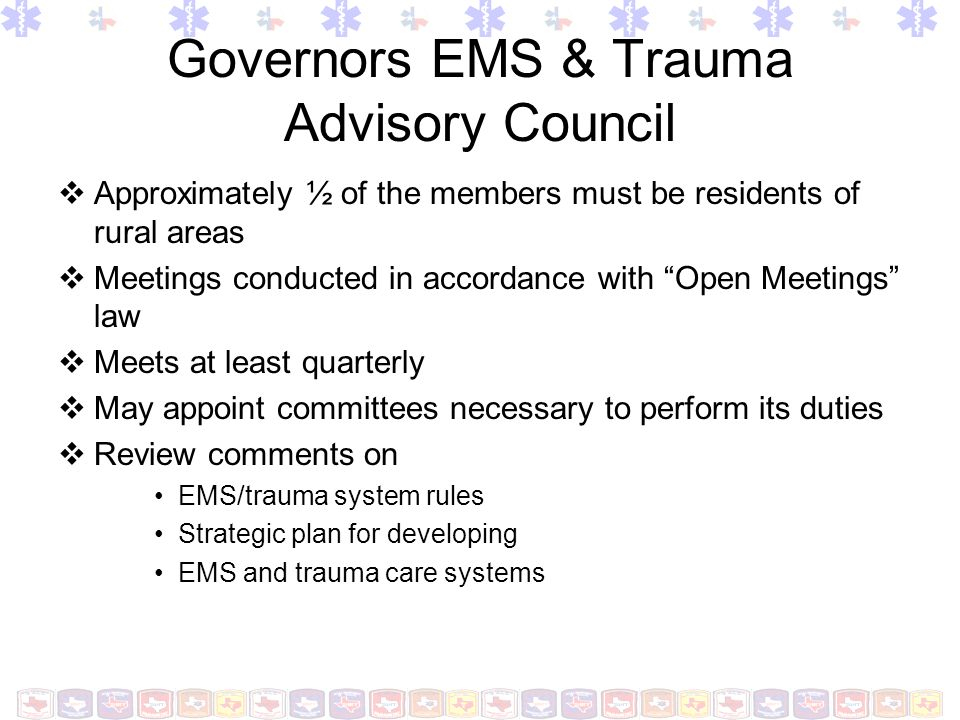 Governors EMS & Trauma Advisory Council Approximately ½ of the members must be residents of rural areas Meetings conducted in accordance with Open Mee