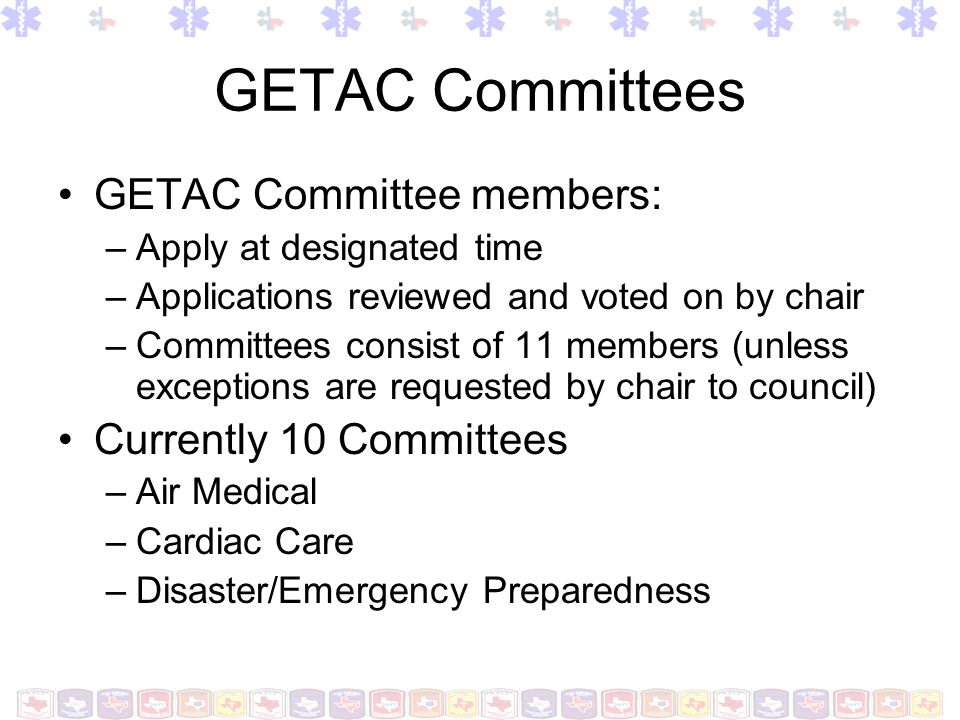 GETAC Committees GETAC Committee members: –Apply at designated time –Applications reviewed and voted on by chair –Committees consist of 11 members (un