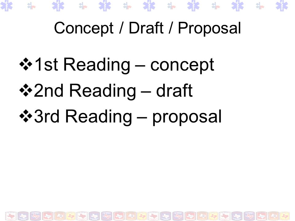 Concept / Draft / Proposal 1st Reading – concept 2nd Reading – draft 3rd Reading – proposal