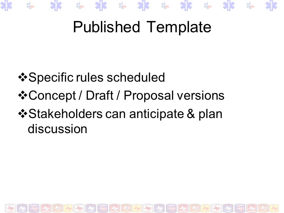 Published Template Specific rules scheduled Concept / Draft / Proposal versions Stakeholders can anticipate & plan discussion