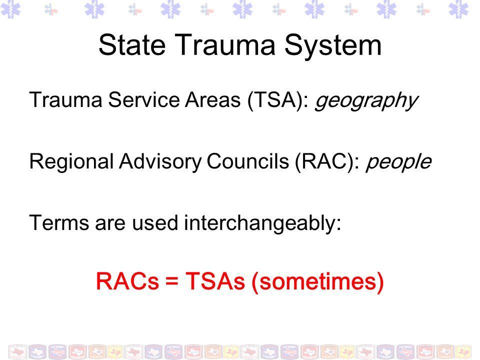 State Trauma Systems 1 State Trauma System 22 trauma service areas (TSAs) 22 regional advisory councils (RACs) DSHS Regulatory authority for RACs Funding