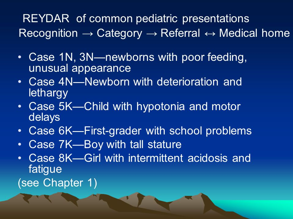 Case 1N, 3Nnewborns with poor feeding, unusual appearance Case 4NNewborn with deterioration and lethargy Case 5KChild with hypotonia and motor delays