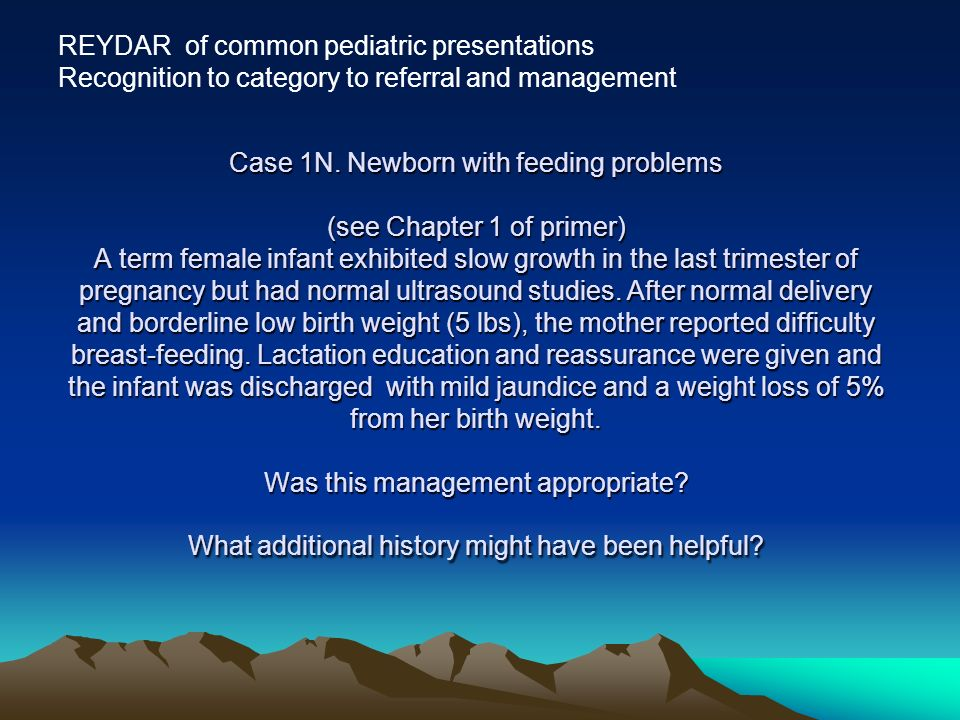Case 1N. Newborn with feeding problems (see Chapter 1 of primer) A term female infant exhibited slow growth in the last trimester of pregnancy but had