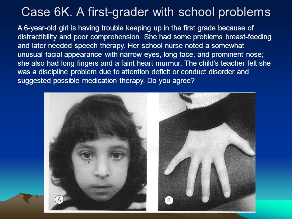 Case 6K. A first-grader with school problems A 6-year-old girl is having trouble keeping up in the first grade because of distractibility and poor com