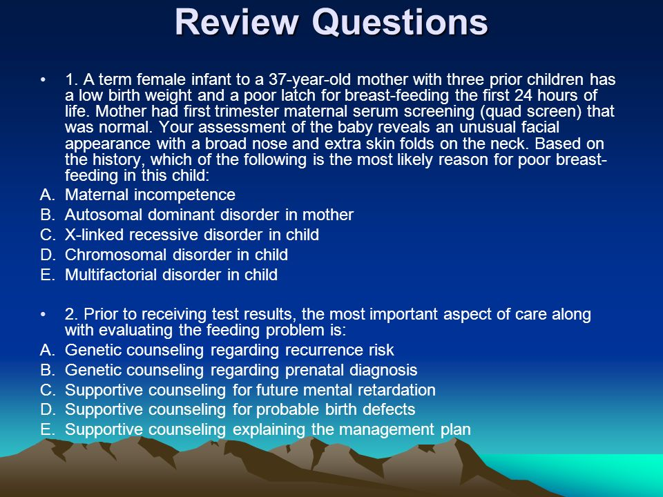 Review Questions 1. A term female infant to a 37-year-old mother with three prior children has a low birth weight and a poor latch for breast-feeding