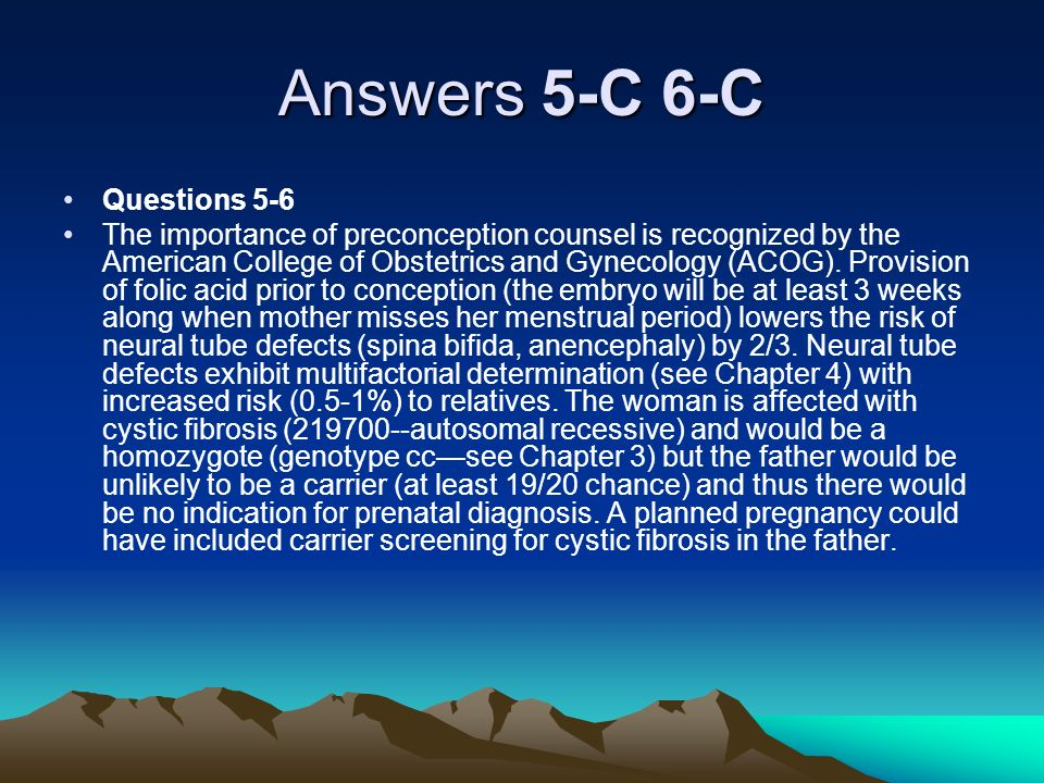 Answers 5-C 6-C Questions 5-6 The importance of preconception counsel is recognized by the American College of Obstetrics and Gynecology (ACOG). Provi